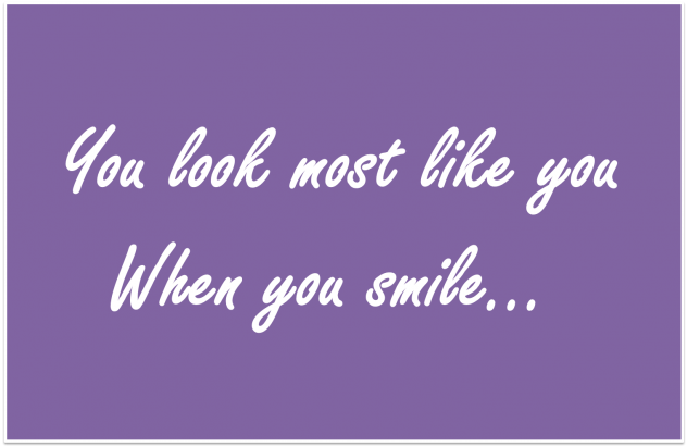 You look most like you when you smile