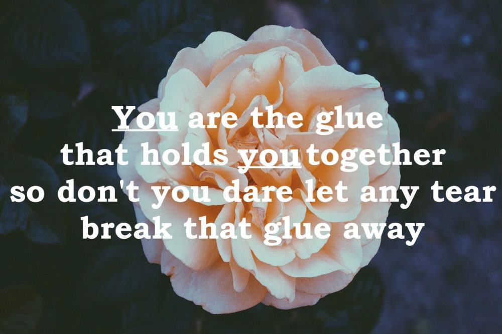 You are the glue that holds you together.png